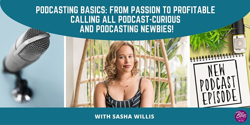 Podcasting Basics: From Passion to Profitable (Calling All Podcast-Curious)
